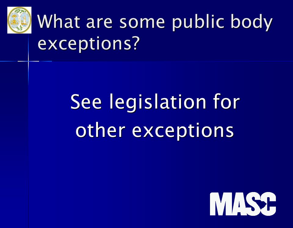 What are some public body exceptions? See legislation for other exceptions