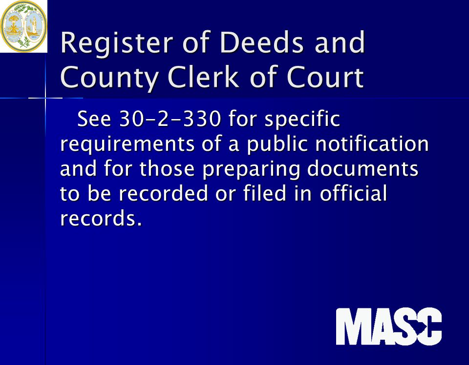 Register of Deeds and County Clerk of Court See 30-2-330 for specific requirements of a public notification and for those preparing documents to be re
