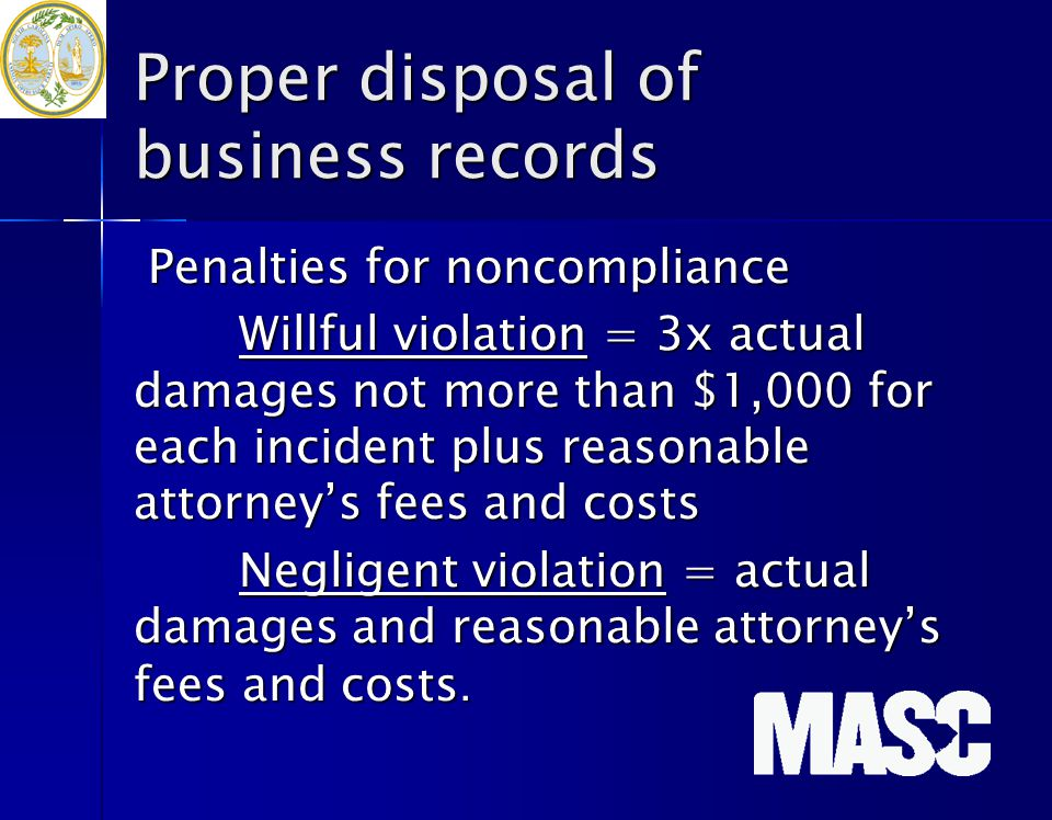 Proper disposal of business records Penalties for noncompliance Penalties for noncompliance Willful violation = 3x actual damages not more than $1,000