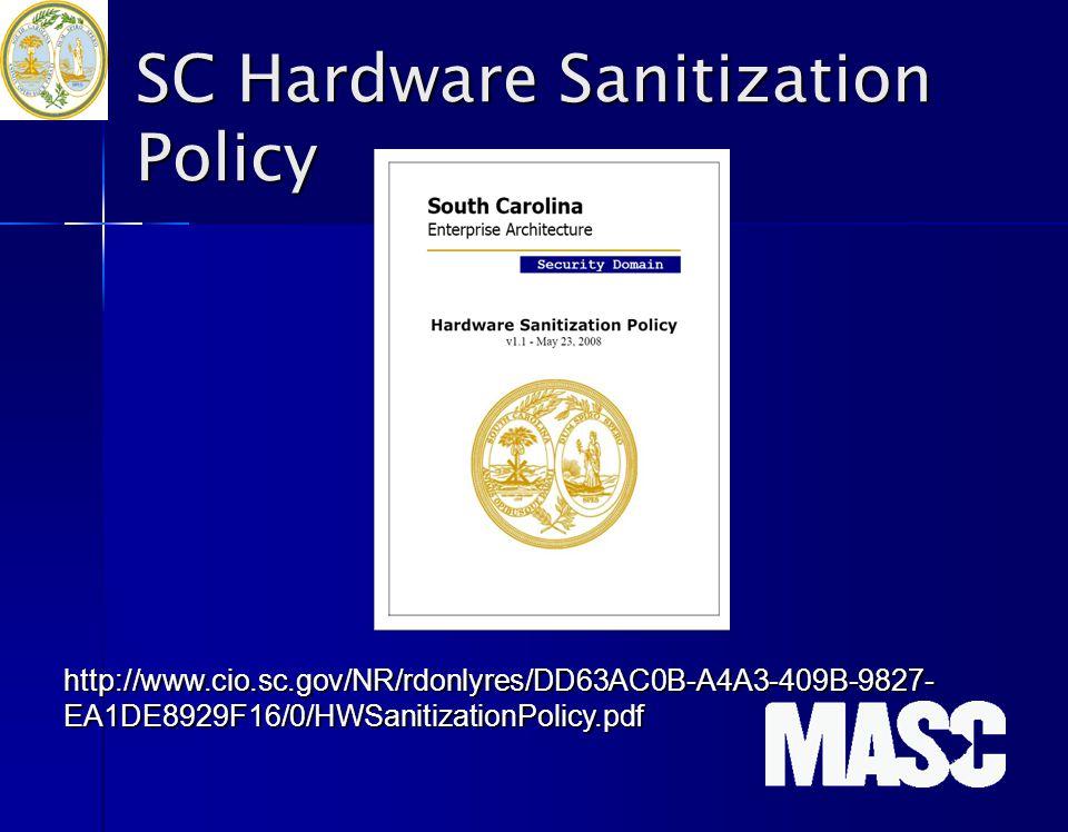SC Hardware Sanitization Policy http://www.cio.sc.gov/NR/rdonlyres/DD63AC0B-A4A3-409B-9827- EA1DE8929F16/0/HWSanitizationPolicy.pdf