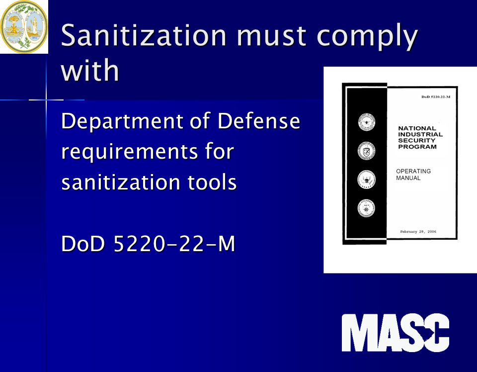 Sanitization must comply with Department of Defense requirements for sanitization tools DoD 5220-22-M