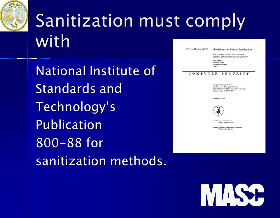 Sanitization must comply with National Institute of Standards and Technology'sPublication 800-88 for sanitization methods.