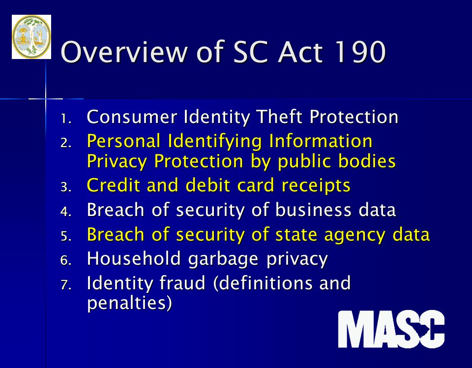 Overview of SC Act 190 1. Consumer Identity Theft Protection 2. Personal Identifying Information Privacy Protection by public bodies 3. Credit and deb