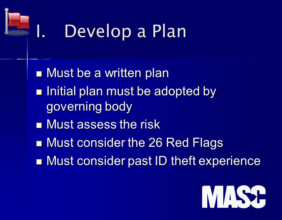 I. Develop a Plan Must be a written plan Must be a written plan Initial plan must be adopted by governing body Initial plan must be adopted by governi