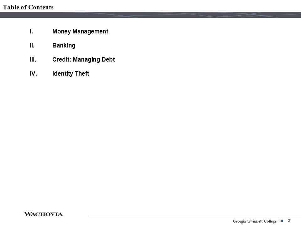 2 Georgia Gwinnett College I.Money Management II.Banking III.Credit: Managing Debt IV.Identity Theft Table of Contents