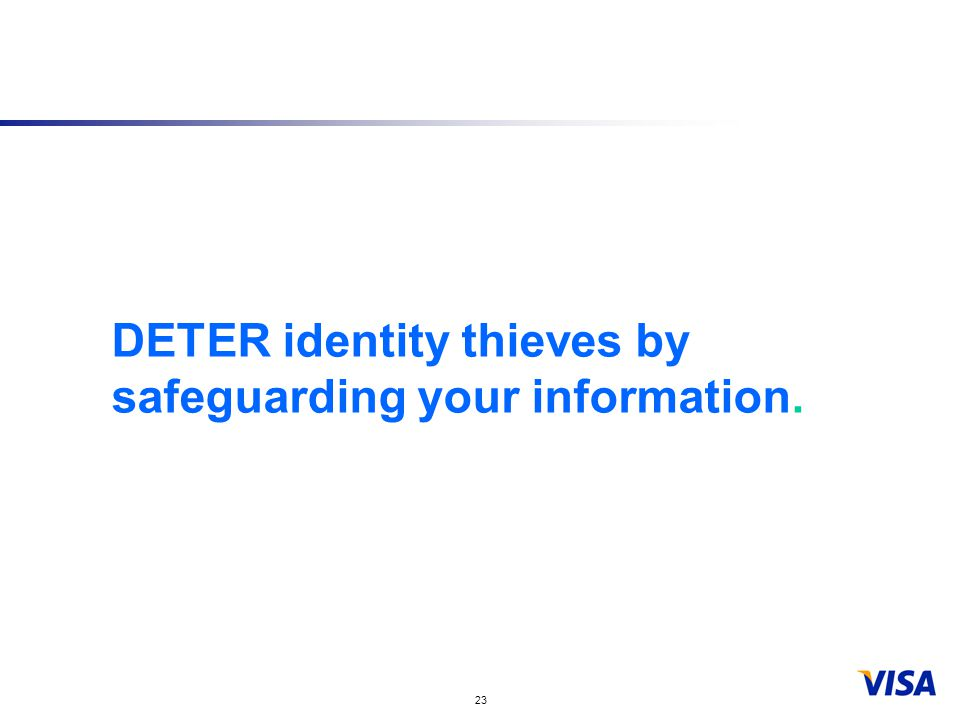 23 DETER identity thieves by safeguarding your information.