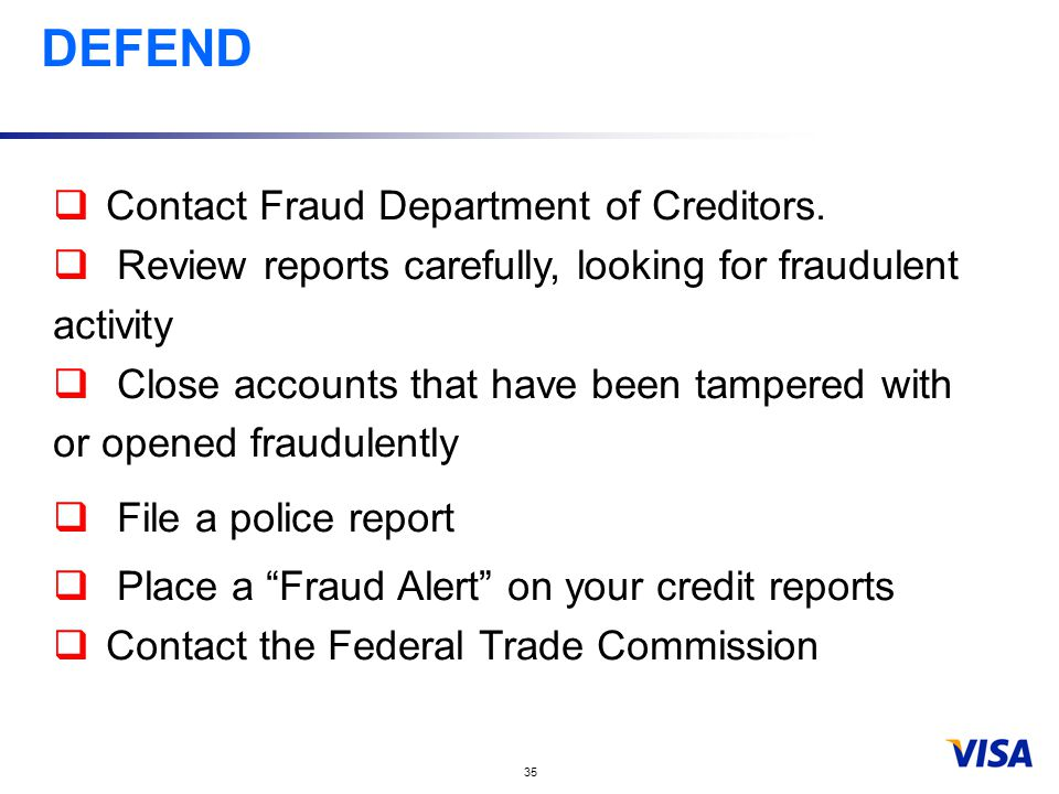 35 DEFEND  Contact Fraud Department of Creditors.