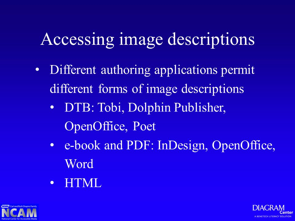 Different authoring applications permit different forms of image descriptions DTB: Tobi, Dolphin Publisher, OpenOffice, Poet e-book and PDF: InDesign, OpenOffice, Word HTML Accessing image descriptions