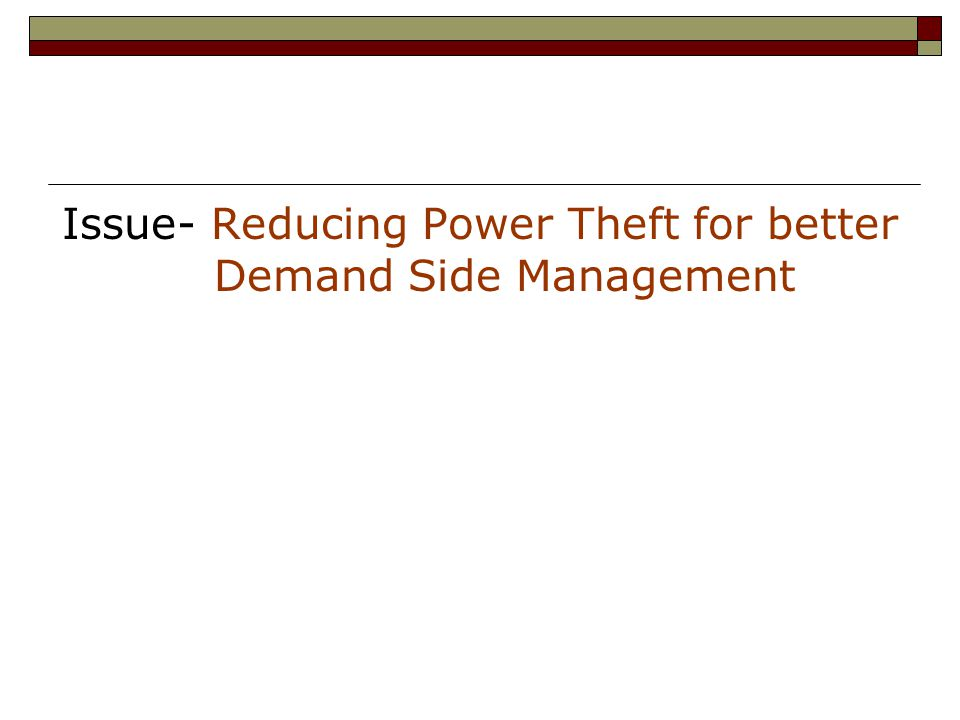 Issue- Reducing Power Theft for better Demand Side Management