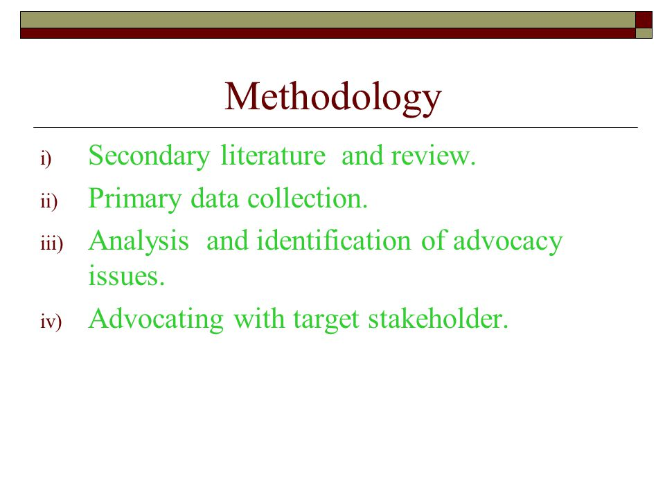 Methodology i) Secondary literature and review. ii) Primary data collection.