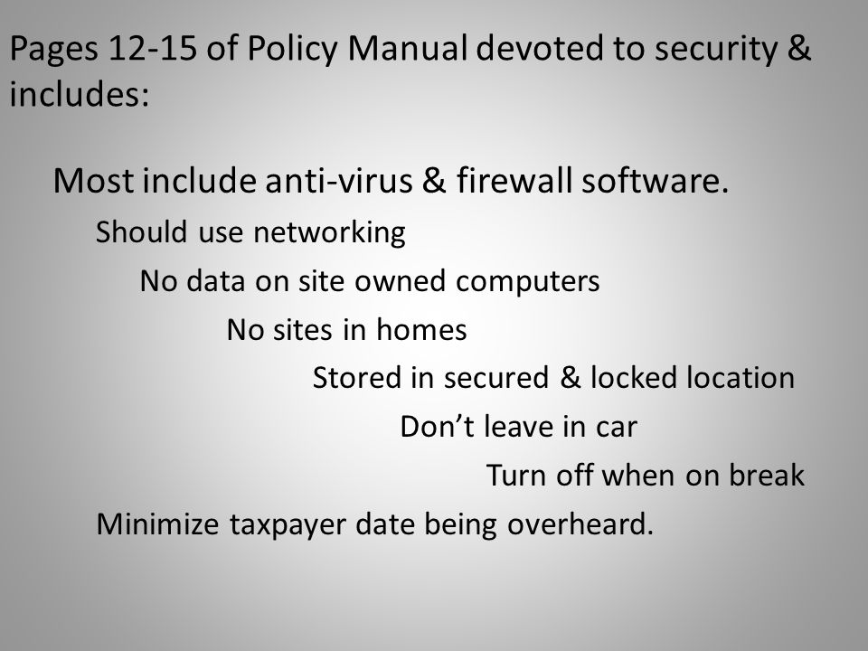 Pages 12-15 of Policy Manual devoted to security & includes: Most include anti-virus & firewall software. Should use networking No data on site owned
