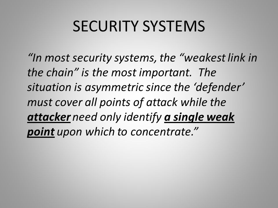 """SECURITY SYSTEMS """"In most security systems, the """"weakest link in the chain"""" is the most important. The situation is asymmetric since the 'defender' mu"""