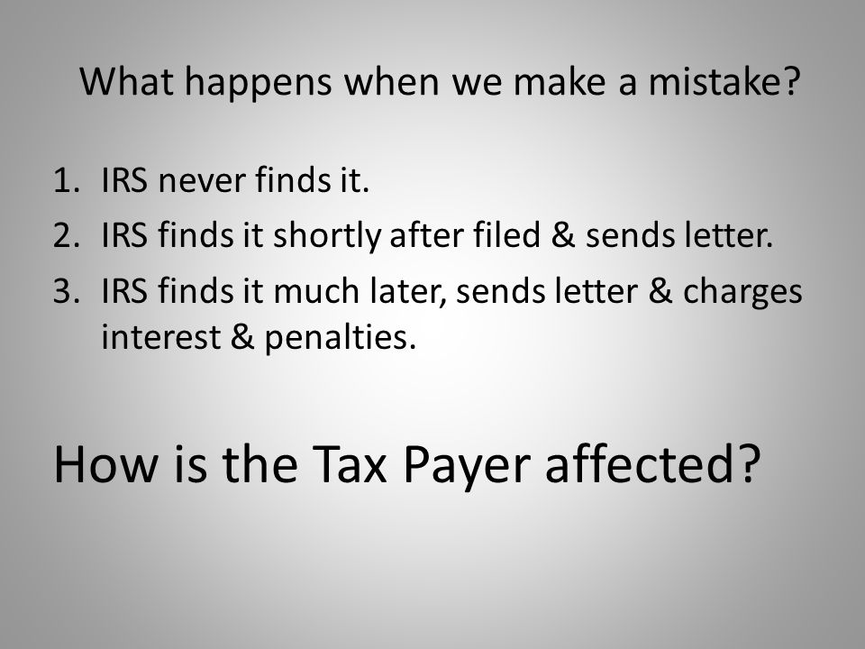 What happens when we make a mistake.1.IRS never finds it.