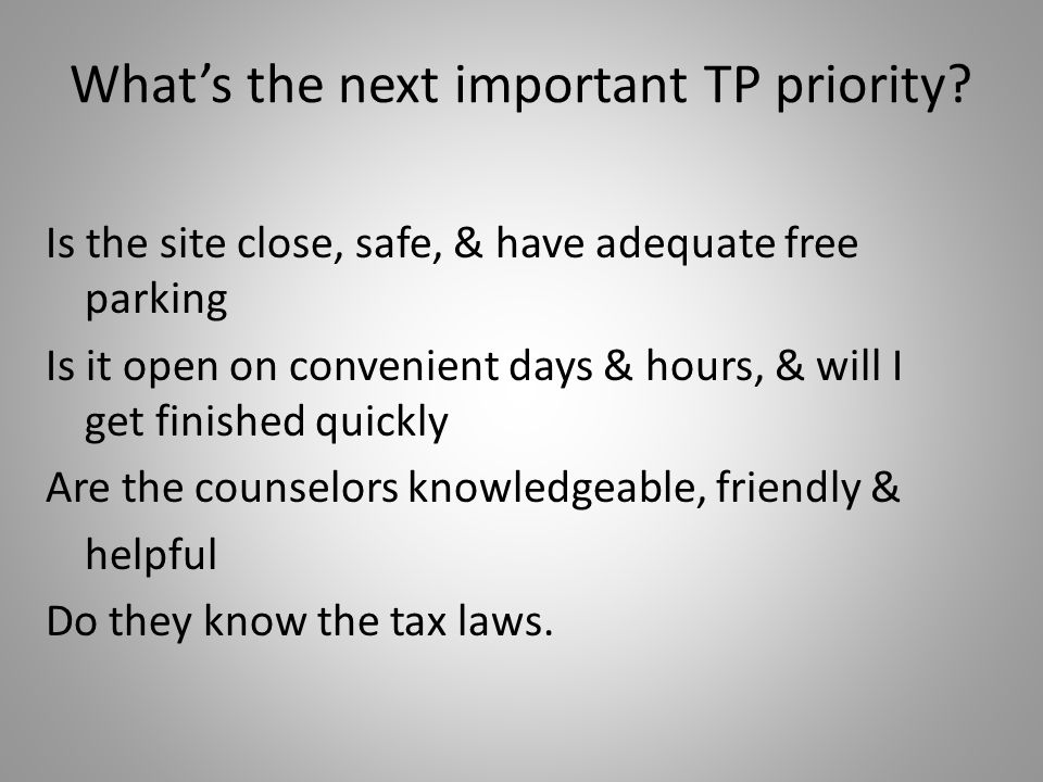 What's the next important TP priority? Is the site close, safe, & have adequate free parking Is it open on convenient days & hours, & will I get finis