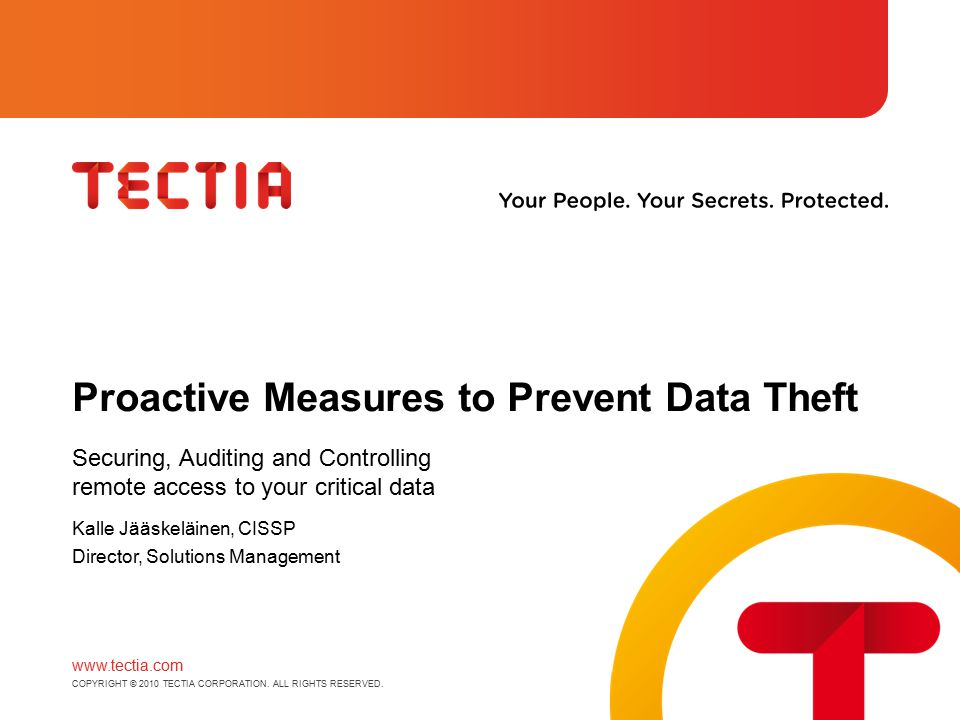 www.tectia.com COPYRIGHT © 2010 TECTIA CORPORATION. ALL RIGHTS RESERVED. Proactive Measures to Prevent Data Theft Securing, Auditing and Controlling r