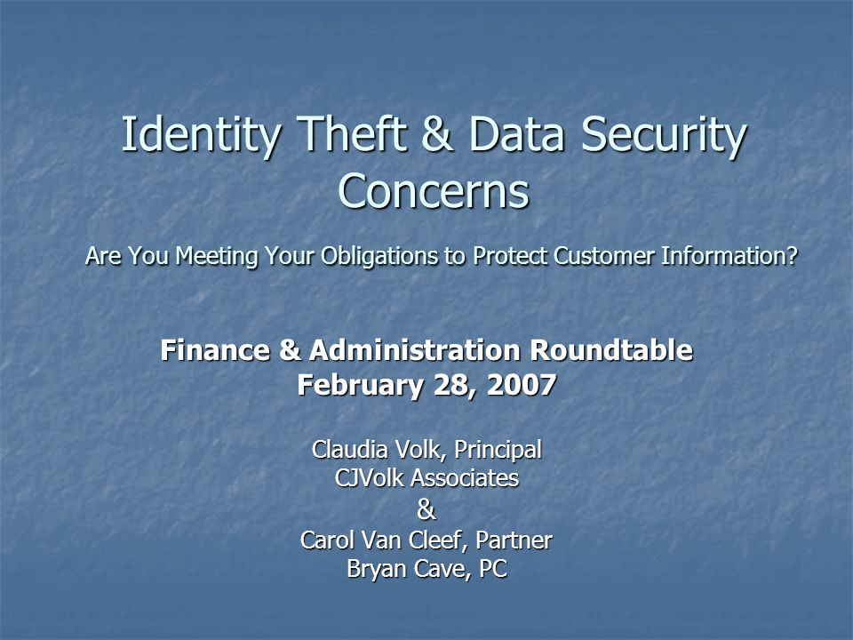Identity Theft & Data Security Concerns Are You Meeting Your Obligations to Protect Customer Information.