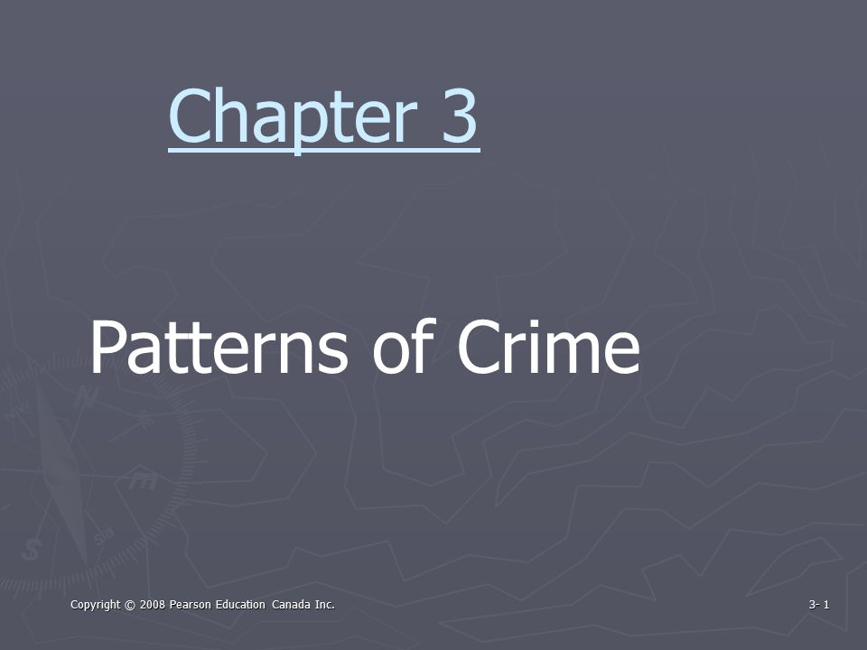 Copyright © 2008 Pearson Education Canada Inc. 3- 1 Patterns of Crime Chapter 3