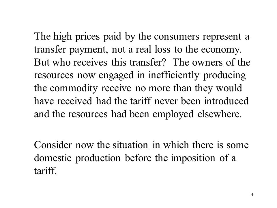 4 The high prices paid by the consumers represent a transfer payment, not a real loss to the economy. But who receives this transfer? The owners of th