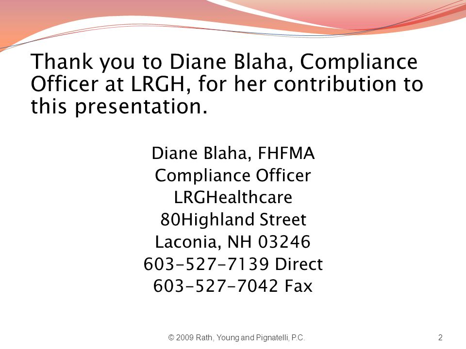 Thank you to Diane Blaha, Compliance Officer at LRGH, for her contribution to this presentation. Diane Blaha, FHFMA Compliance Officer LRGHealthcare 8