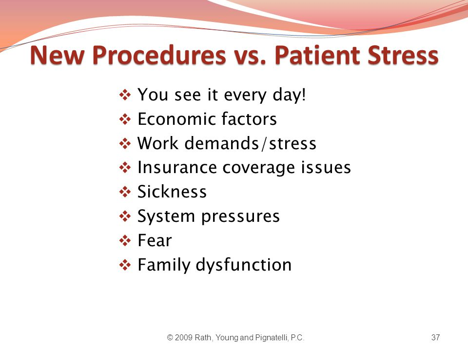 New Procedures vs. Patient Stress  You see it every day.