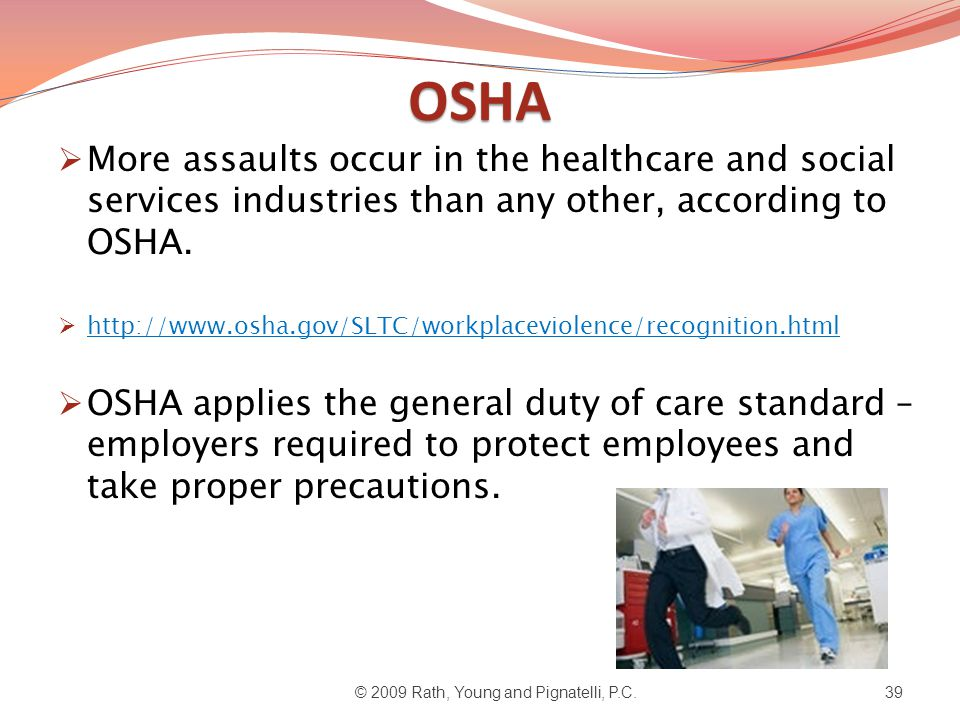 OSHA  More assaults occur in the healthcare and social services industries than any other, according to OSHA.