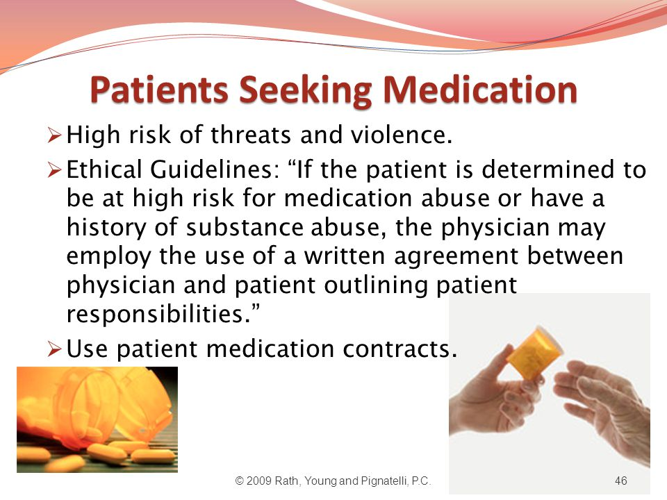Patients Seeking Medication  High risk of threats and violence.