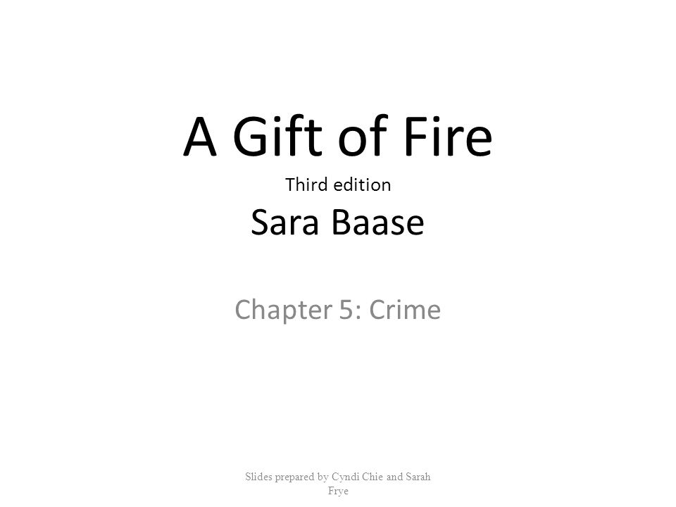 A Gift of Fire Third edition Sara Baase Chapter 5: Crime Slides prepared by Cyndi Chie and Sarah Frye