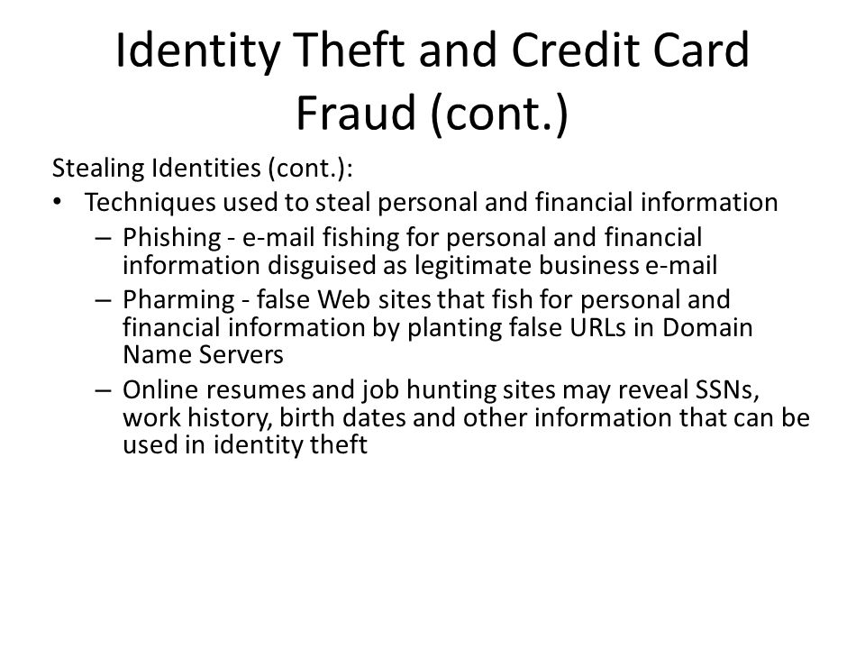 Identity Theft and Credit Card Fraud (cont.) Stealing Identities (cont.): Techniques used to steal personal and financial information – Phishing - e-m