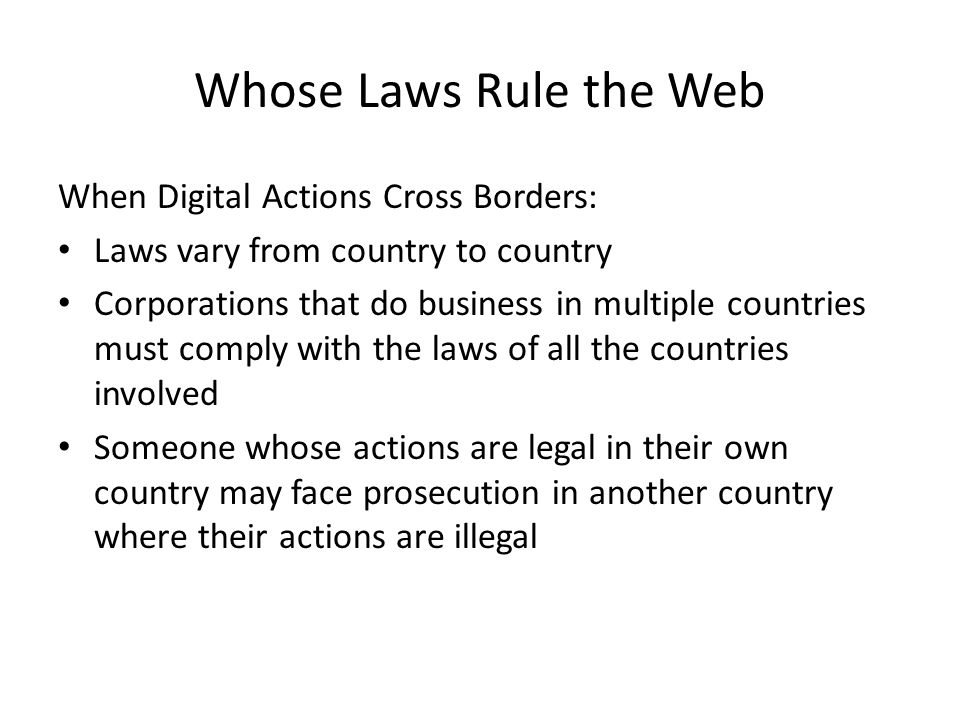 Whose Laws Rule the Web When Digital Actions Cross Borders: Laws vary from country to country Corporations that do business in multiple countries must