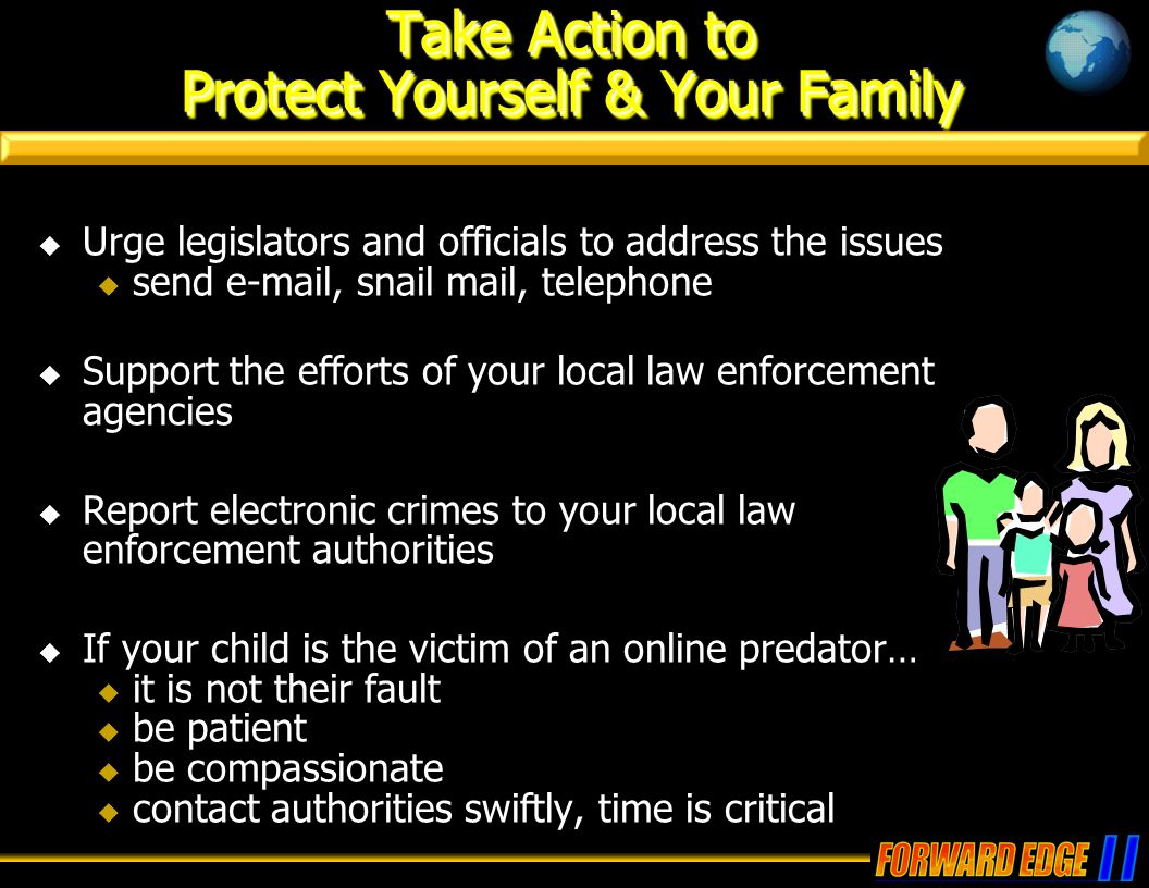 Take Action to Protect Yourself & Your Family  Urge legislators and officials to address the issues  send e-mail, snail mail, telephone  Support th