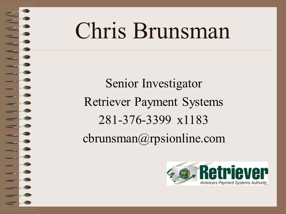 Chris Brunsman Senior Investigator Retriever Payment Systems 281-376-3399 x1183 cbrunsman@rpsionline.com