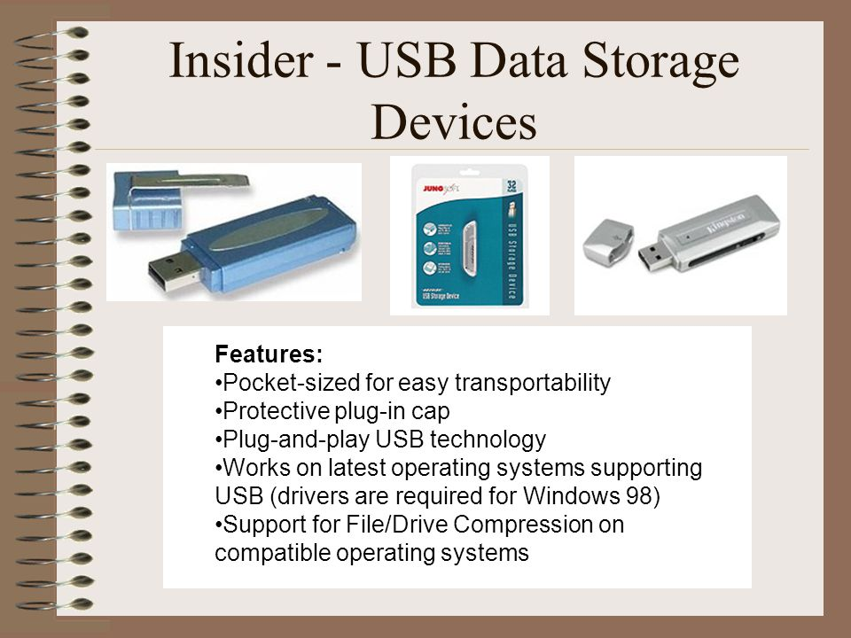 Insider - USB Data Storage Devices Features: Pocket-sized for easy transportability Protective plug-in cap Plug-and-play USB technology Works on lates
