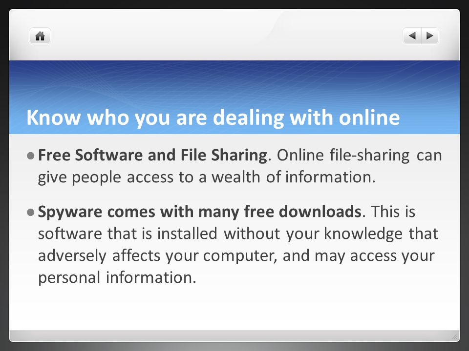 Know who you are dealing with online Free Software and File Sharing.