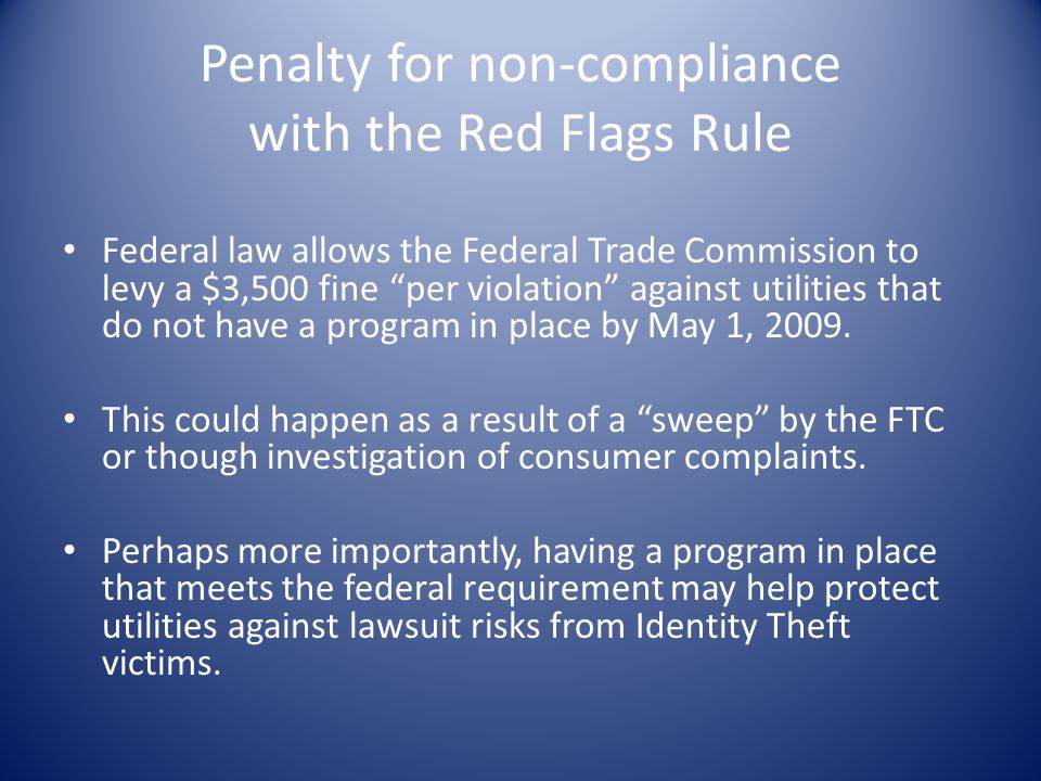 """Penalty for non-compliance with the Red Flags Rule Federal law allows the Federal Trade Commission to levy a $3,500 fine """"per violation"""" against utili"""