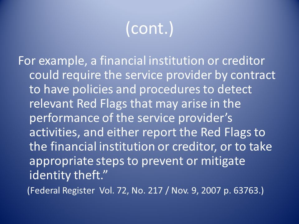 (cont.) For example, a financial institution or creditor could require the service provider by contract to have policies and procedures to detect rele