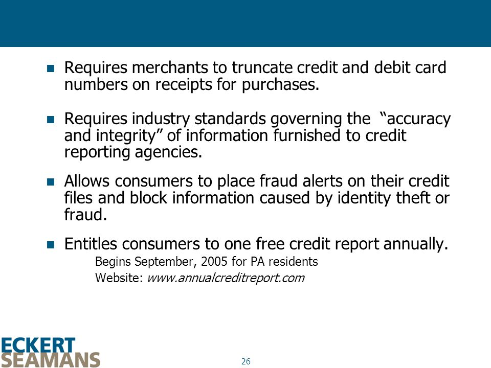 26 Requires merchants to truncate credit and debit card numbers on receipts for purchases.