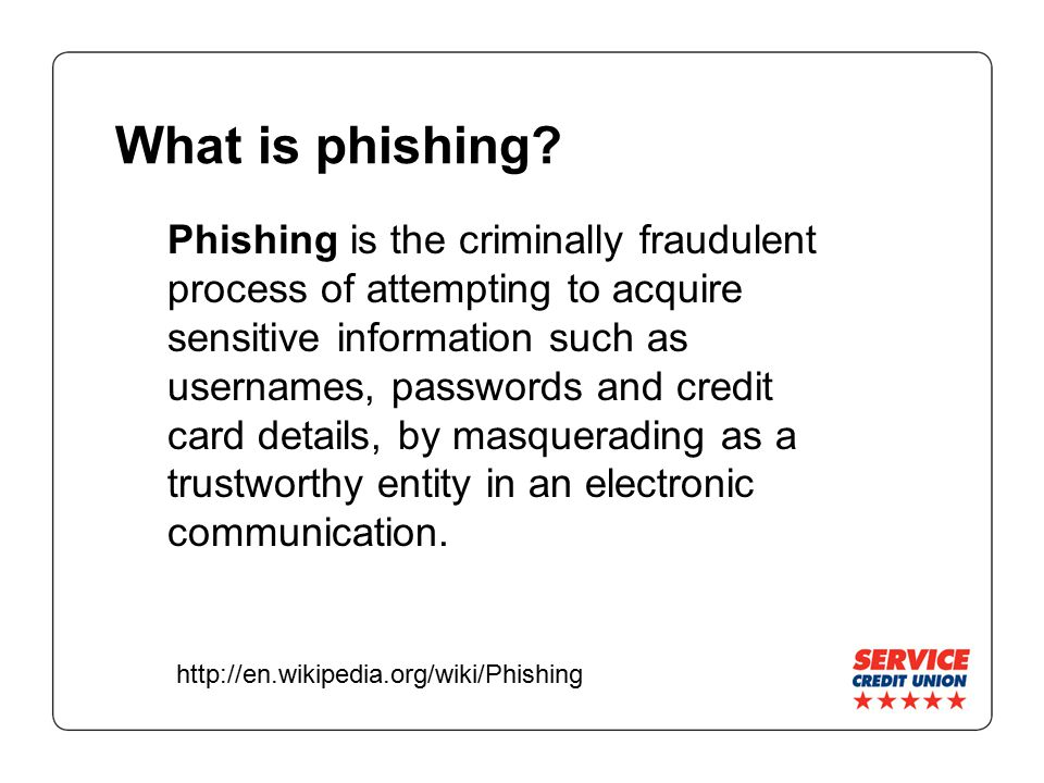 What is phishing? Phishing is the criminally fraudulent process of attempting to acquire sensitive information such as usernames, passwords and credit