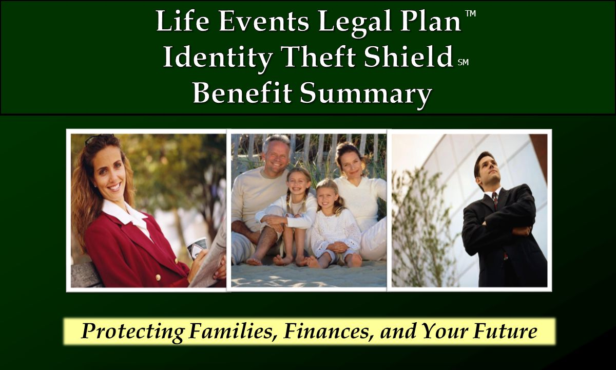 The group rate for the Life Events Legal Plan and the Identity Theft Shield is only $25.90 per month.