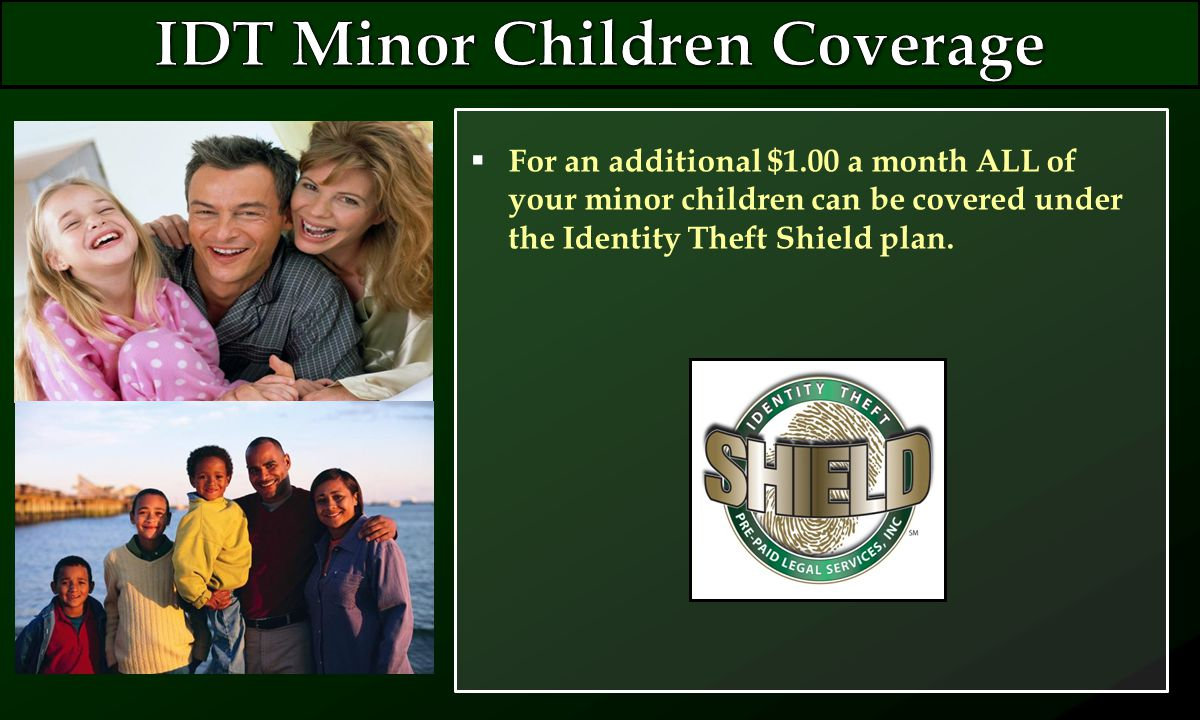  For an additional $1.00 a month ALL of your minor children can be covered under the Identity Theft Shield plan.