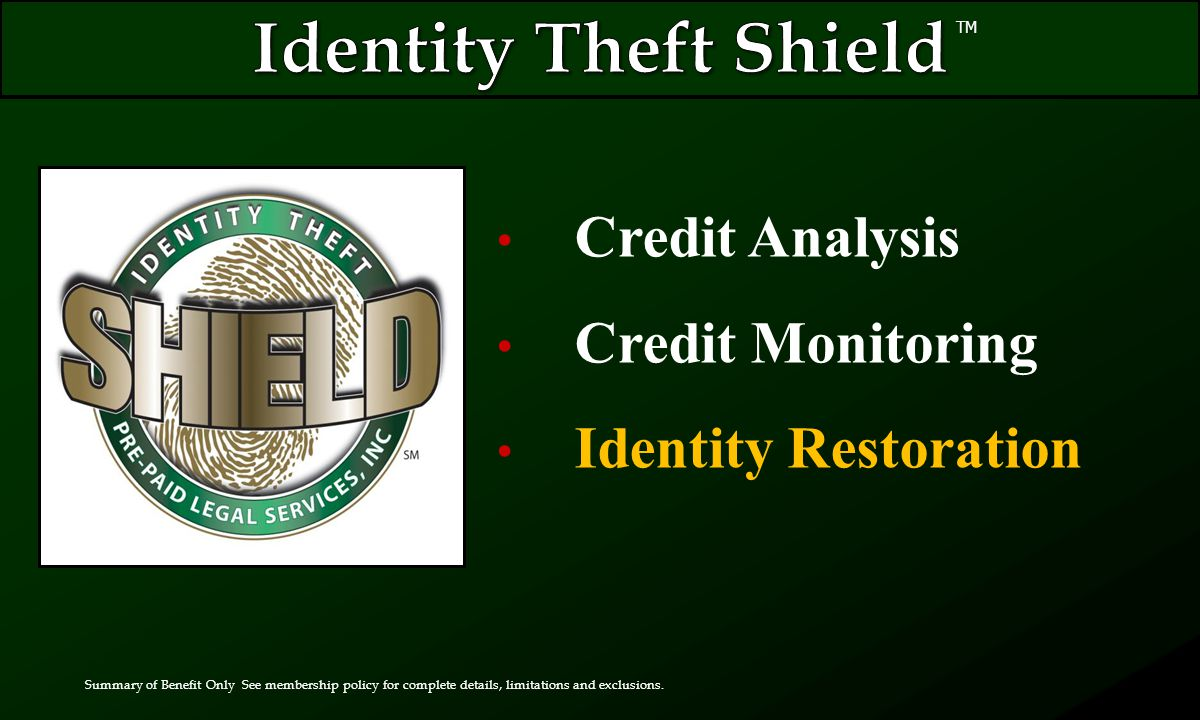 Credit Analysis Credit Monitoring Identity Restoration TM Summary of Benefit Only See membership policy for complete details, limitations and exclusions.