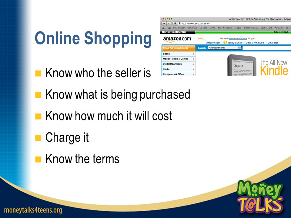 Online Shopping Know who the seller is Know what is being purchased Know how much it will cost Charge it Know the terms