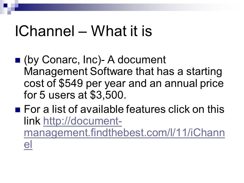 IChannel – What it is (by Conarc, Inc)- A document Management Software that has a starting cost of $549 per year and an annual price for 5 users at $3