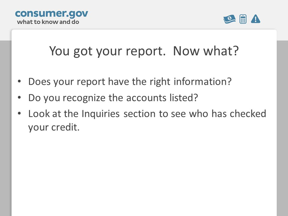 You got your report. Now what. Does your report have the right information.