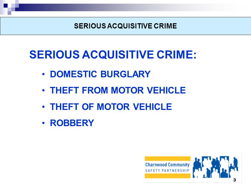 3 SERIOUS ACQUISITIVE CRIME SERIOUS ACQUISITIVE CRIME: DOMESTIC BURGLARY THEFT FROM MOTOR VEHICLE THEFT OF MOTOR VEHICLE ROBBERY
