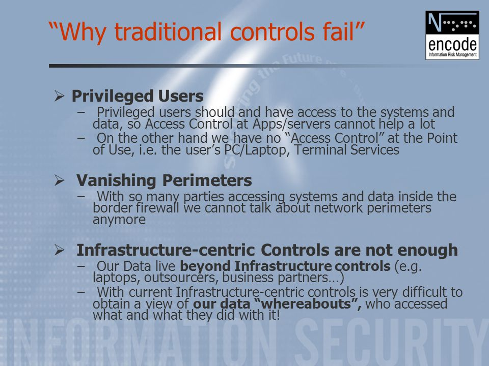 """Why traditional controls fail""  Privileged Users – Privileged users should and have access to the systems and data, so Access Control at Apps/server"