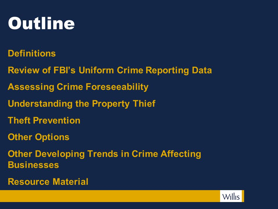 Outline Definitions Review of FBI's Uniform Crime Reporting Data Assessing Crime Foreseeability Understanding the Property Thief Theft Prevention Other Options Other Developing Trends in Crime Affecting Businesses Resource Material