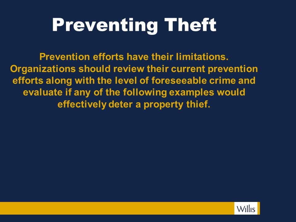 Preventing Theft Prevention efforts have their limitations. Organizations should review their current prevention efforts along with the level of fores