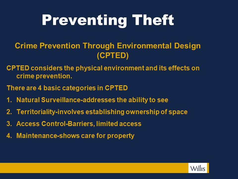 Preventing Theft Crime Prevention Through Environmental Design (CPTED) CPTED considers the physical environment and its effects on crime prevention.