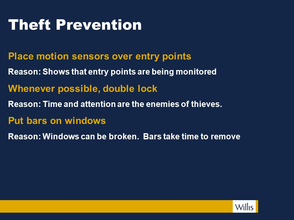 Theft Prevention Place motion sensors over entry points Reason: Shows that entry points are being monitored Whenever possible, double lock Reason: Tim