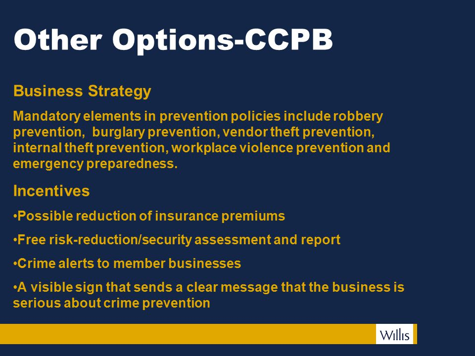 Other Options-CCPB Business Strategy Mandatory elements in prevention policies include robbery prevention, burglary prevention, vendor theft prevention, internal theft prevention, workplace violence prevention and emergency preparedness.